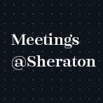Meetings @Sheraton